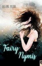 Fairy Nymis - TOME 1 La fée qui sommeille en moi 📝 Sous contrat d'édition by Punkys03