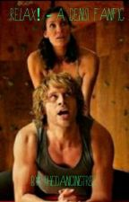 Relax! - a Densi fanfic (every Sunday update) by TheDancingTree