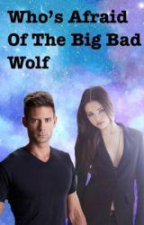Who's Afraid Of The Big Bad Wolf  by C-FandomOneShots