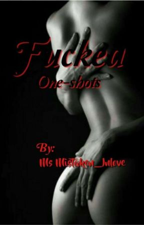 Fucked (One-shots) by MsMistaken_Inlove