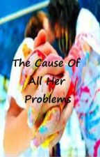 The Cause of All Her Problems by Writingfornoreason