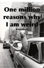 One Million Reasons Why I Am Weird by BrookeMorrey