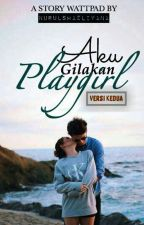 Aku Gilakan Playgirl 2 © by nurulshazliyana