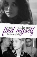 You Made Me Find Myself by Believergirl
