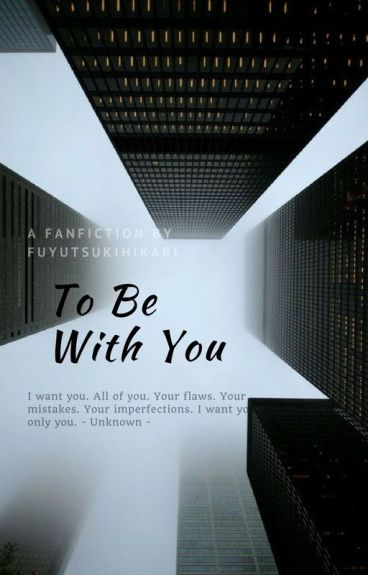 To Be With You (Fanfiction)