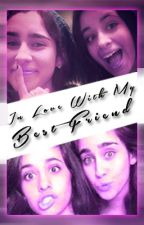 In Love With My Best Friend || Camren Fanfic by HeyyToTheNahh