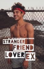 Stranger to friend to lover to Ex ||| Cameron Dallas Fanfiction by theunknownmagcongirl