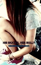 His Skater, Her Bully [Book 1]-EDITING by CeCeMAnderson