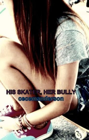His Skater, Her Bully [Book 1]-EDITING