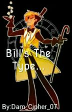 Bill's The Type... by Dam_Cipher_07