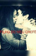 O FILHO DO MEU CHEFE by sara0508