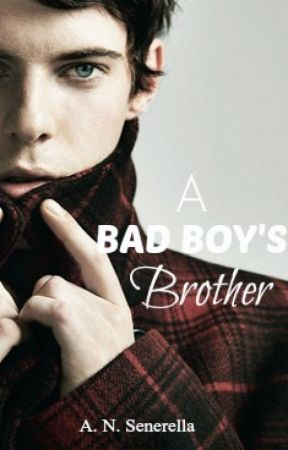 A Bad Boy's Brother (Book #2) by shadowed_descent