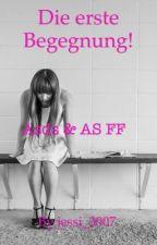 Die erste Begegnung! {AS & ASDS FF} by jessi_3007