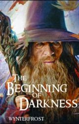 The Beginning of Darkness [LotR] [COMPLETED] by WynterFrost