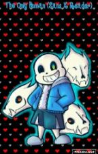 The Only Human (Sans X Reader) by I-Ship-It-So-Much