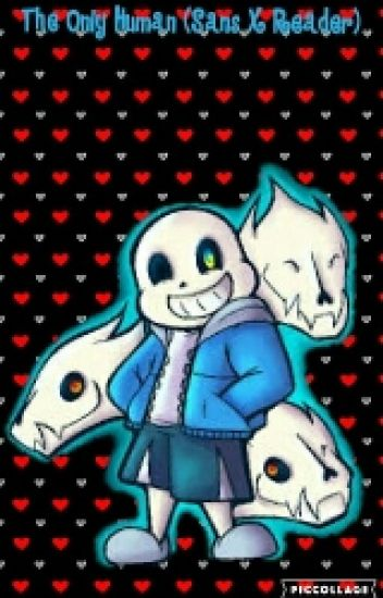 The Only Human (Sans X Reader)