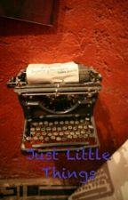 Just Little Things by TomandNaj