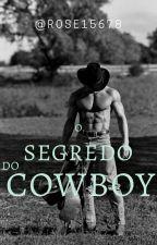 O Segredo Do  Cowboy ( Em Revisão).  by roseaneaparecida1800