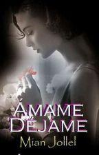 ÁMAME O DÉJAME  by arual84