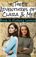 The Adventures of Clara and Me Book 2: History Lesson by windowacrossall