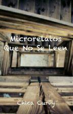 Microrelatos Que No Se Leen by ChicaCurvy