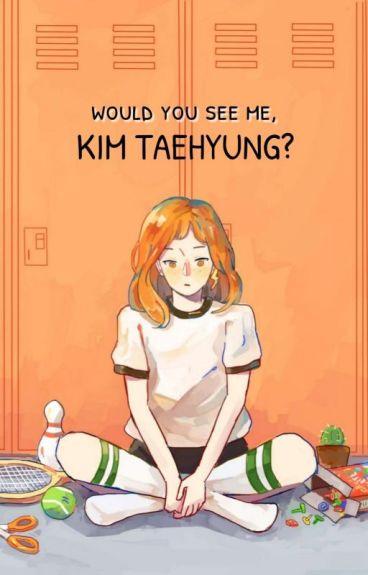 Would You See Me, Kim Taehyung?