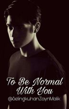 To Be Normal With You [ALKI KAHLER] by SelingkuhanZaynMalik