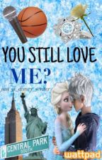 You Still Love Me?{JELSA}(Sequel of Let's Start Again) [Completed] by just_a_disney_writer