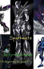 Sparkmate (Sequel To Megatron's Daughter!) by KyrrahDariano