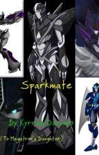 Sparkmate (Sequel To Megatron's Daughter!) by KyrrahDariano