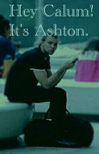 Hey Calum! It's Ashton    5sos by MicMic_reading