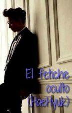 El fetiche oculto (HaeHyuk) by LauraPorta7
