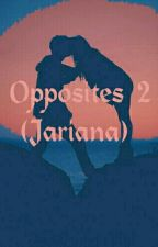 Opposites. 2° (Jariana) by BiaahLira