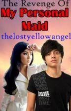The Revenge of My Personal Maid by thelostyellowangel