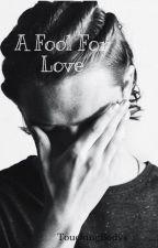 A Fool For Love // Samuel Leijten Fanfiction by RollingBieber