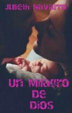 Un Milagro De Dios (#Wattys 2016) by JuliethLopez013