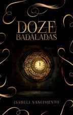 Doze Badaladas by IzzyNascimento
