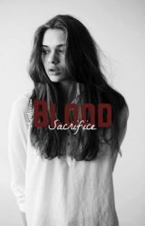 Blood Sacrifice: SEQUEL TO BOUND BY BLOOD  by GiaAlexiou