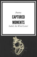 Captured Moments {complete} by IsabelTheWordLover