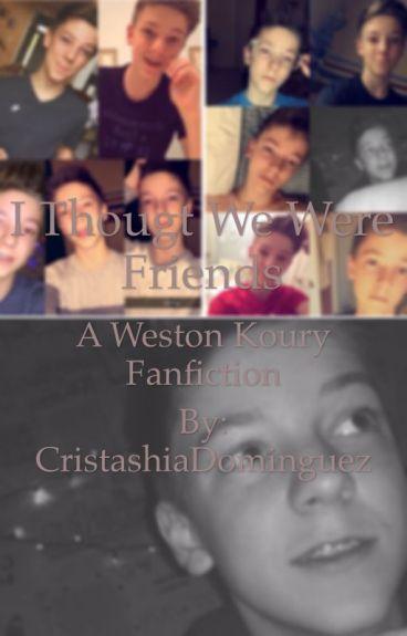 I thought we were friends (Weston koury fanfiction)