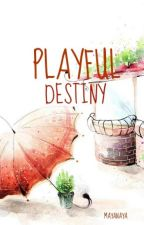 PLAYFUL DESTINY (COMPLETED) by MayaNaya