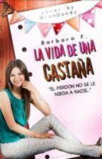 La Vida De Una Castaña by GastarbieForever
