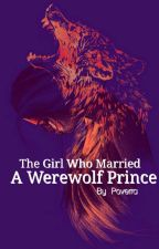 The Girl Who Married By A Werewolf Prince by Poverra88