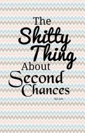 The Shitty Thing About Second Chances by Ali_Lee