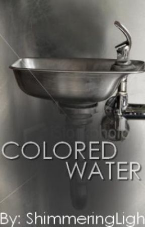 Short Story: Colored Water (Finished Editing) by ShimmeringLight