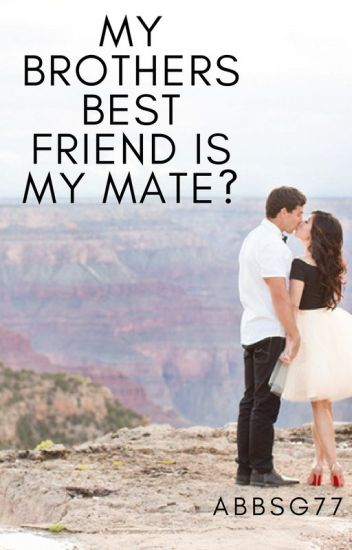 My Brothers Best Friend is My Mate? // UNDER EDITING
