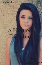 A Hunter's Daughter {Book 1} by Kenz_Bear_