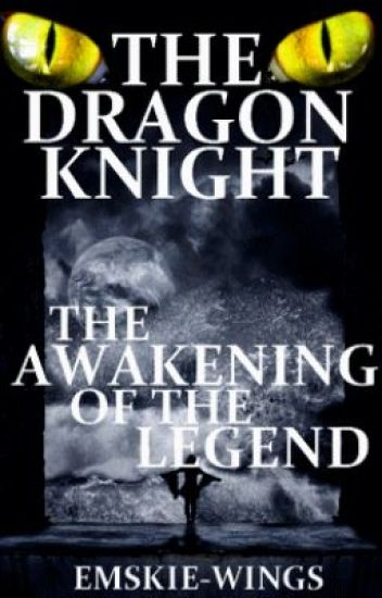 The Dragon Knight; The Awakening of the Legend