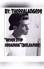 """Never stop dreaming"" {Benji&Fede} by TherealAngede"