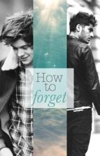 How to Forget (Zarry Fan Fiction) by writeivywrite